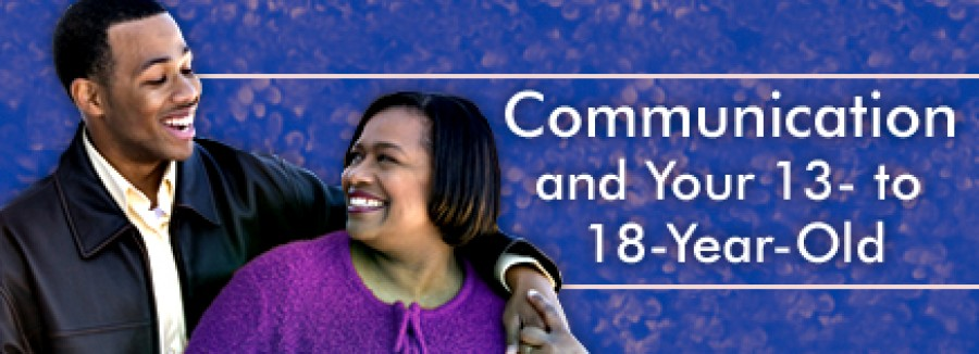 Communication and Your 13- to 18-Year-Old