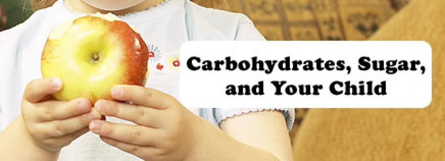 Carbohydrates, Sugar and Your Child - Part 1