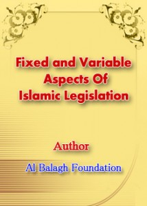 Fixed and Variable Aspects Of Islamic Legislation