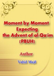 Moment by Moment : Expecting the Advent of al-Qa'im (PBUH)