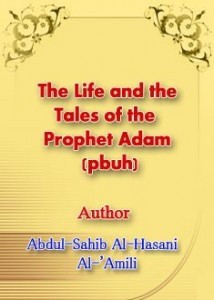 The Life and the Tales of the Prophet Adam (pbuh)