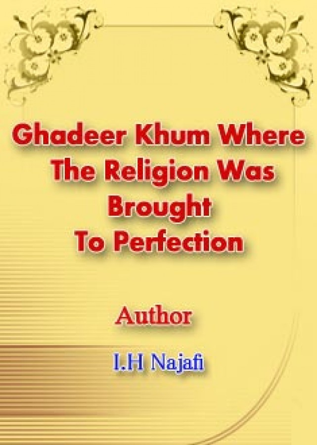 Ghadeer Khum Where The Religion Was Brought To Perfection