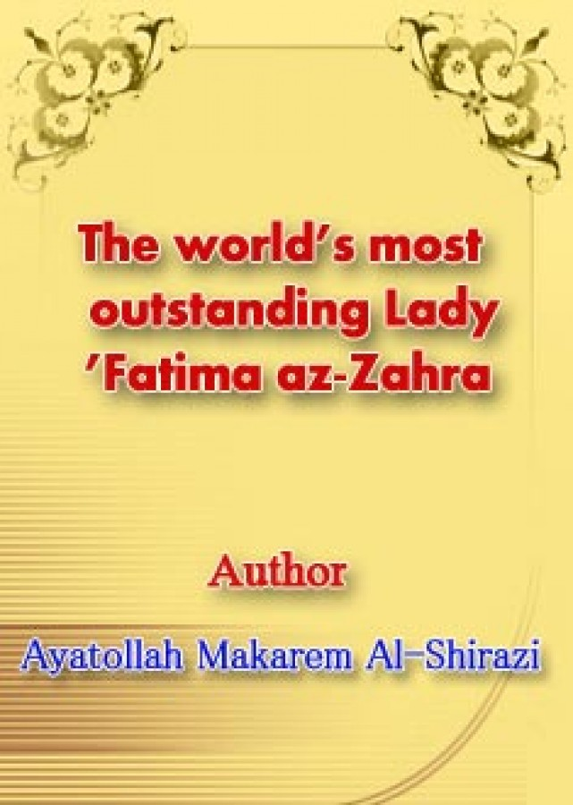 The world's most outstanding Lady: Fatima az-Zahra'
