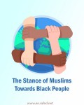 The Stance of Muslims Towards Black People